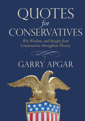 Quotes for Conservatives: Wit, Wisdom, and Insight from Conservatives throughout History Cover Image