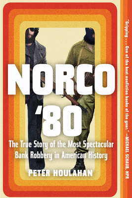 Norco '80: The True Story of the Most Spectacular Bank Robbery in American History Cover Image
