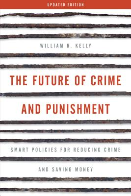 Future of Crime and Punishment: Smart Policies for Reducing Crime and Saving Money (Updated) Cover Image
