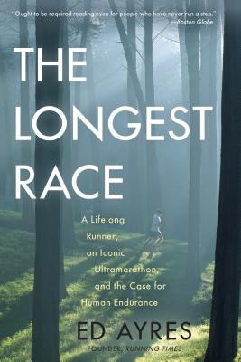 The Longest Race: A Lifelong Runner, An Iconic Ultramarathon, and the Case for Human Endurance Cover Image