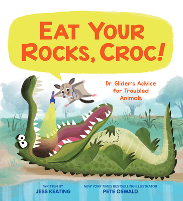 Eat Your Rocks, Croc!: Dr. Glider's Advice for Troubled Animals Cover Image