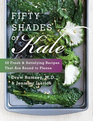 Fifty Shades of Kale: 50 Fresh and Satisfying Recipes That Are Bound to Please Cover Image