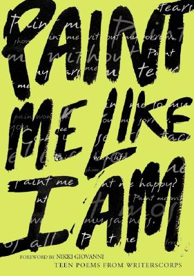 Paint Me Like I Am: Teen Poems from WritersCorps Cover Image