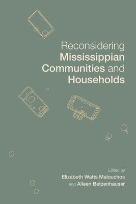 Reconsidering Mississippian Communities and Households (Archaeology of the American South: New Directions and Perspectives) Cover Image