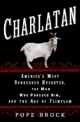 Charlatan: America's Most Dangerous Huckster, the Man Who Pursued Him, and the Age of Flimflam Cover Image
