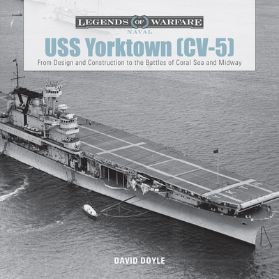 USS Yorktown (CV-5): From Design and Construction to the Battles of Coral Sea and Midway (Legends of Warfare: Naval #1) Cover Image