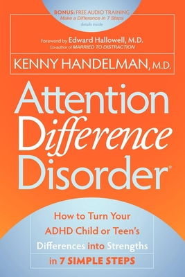 Attention Difference Disorder: How to Turn Your ADHD Child or Teen's Differences Into Strengths in 7 Simple Steps Cover Image