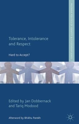 Tolerance, Intolerance and Respect: Hard to Accept? (Palgrave Politics of Identity and Citizenship) Cover Image