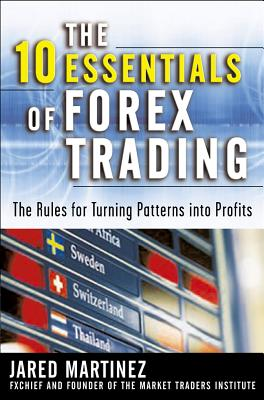 The 10 Essentials of Forex Trading: The Rules for Turning Trading Patterns Into Profit Cover Image