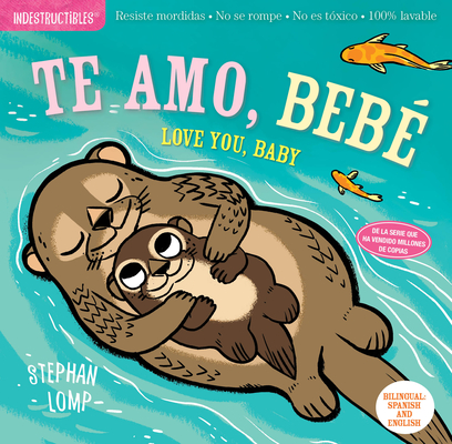 Indestructibles: Te amo, bebé / Love You, Baby: Chew Proof · Rip Proof · Nontoxic · 100% Washable (Book for Babies, Newborn Books, Safe to Chew) Cover Image
