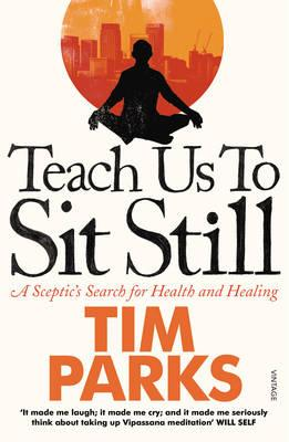 Teach Us to Sit Still: A Sceptic's Search for Health and Healing Cover Image