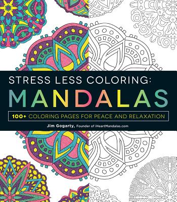 Stress Less Coloring - Mandalas: 100+ Coloring Pages for Peace and Relaxation Cover Image
