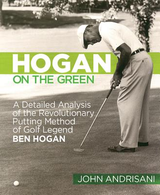 Hogan on the Green: A Detailed Analysis of the Revolutionary Putting Method of Golf Legend Ben Hogan Cover Image
