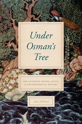 Under Osman's Tree: The Ottoman Empire, Egypt, and Environmental History Cover Image