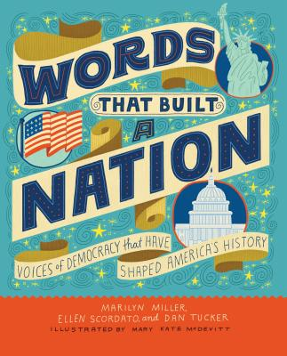 Words That Built a Nation: Voices of Democracy that Have Shaped America's History by Marilyn Miller, Ellen Scordato, and Dan Tucker