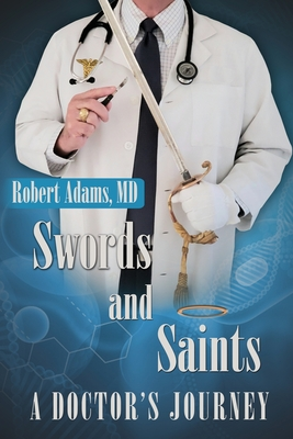 Swords and Saints A Doctor's Journey Cover Image