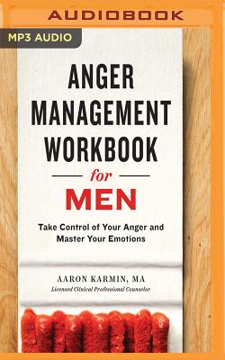 Anger Management Workbook for Men: Take Control of Your Anger and Master Your Emotions Cover Image