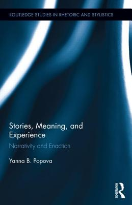 Stories, Meaning, and Experience: Narrativity and Enaction (Routledge Studies in Rhetoric and Stylistics) Cover Image