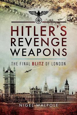 Hitler's Revenge Weapons: The Final Blitz of London Cover Image