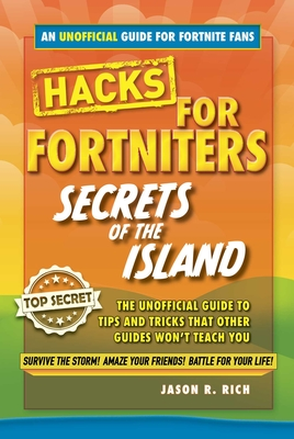Hacks for Fortniters: Secrets of the Island: An Unoffical Guide to Tips and Tricks That Other Guides Won't Teach You Cover Image