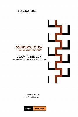 Soundjata, Le Lion: Le Jour Où La Parole Fut Libérée: Sunjata, The Lion: The Day When The Spoken Word Was Set Free Cover Image