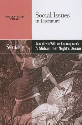 Sexuality in William Shakespeare's a Midsummer Night's Dream (Social Issues in Literature) Cover Image