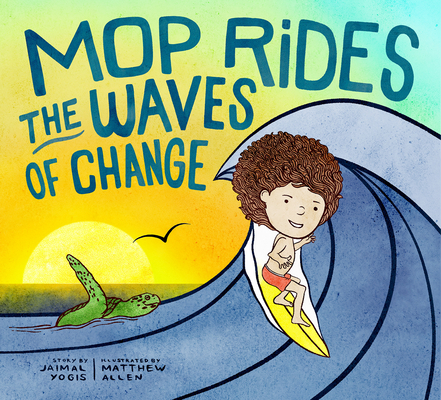 Mop Rides the Waves of Change: A Mop Rides Story (Emotional Regulation for Kids, Save the Oceans, Surfing for K ids) Cover Image