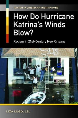 How Do Hurricane Katrina's Winds Blow? Racism in 21st-Century New Orleans (Racism in American Institutions) Cover Image
