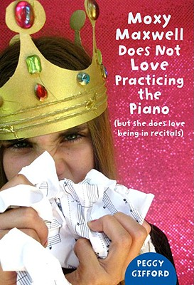 Cover for Moxy Maxwell Does Not Love Practicing the Piano