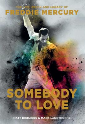Somebody to Love: The Life, Death and Legacy of Freddie Mercury Cover Image