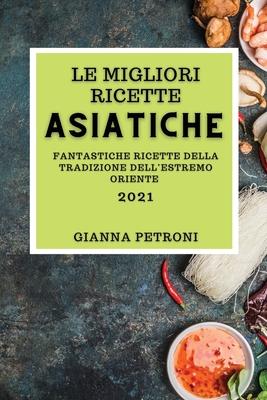 Le Migliori Ricette Asiatiche 2021 (Best Asian Cookbook 2021 Italian Edition): Fantastiche Ricette Della Tradizione Dell'estremo Oriente Cover Image