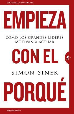 Empieza Con el Porque: Como los Grandes Lideres Motivan A Actuar = Start with Why Cover Image