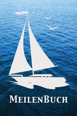 Meilenbuch: Nautisches Seemeilenlogbuch - Nachweisheft und Seetagebuch für Segler, Yacht und Motorboot - ca. A5 mit Segel-Cover Cover Image