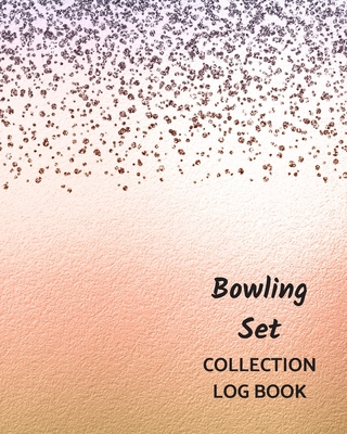 Bowling Set Collection Log Book: Keep Track Your Collectables ( 60 Sections For Management Your Personal Collection ) - 125 Pages, 8x10 Inches, Paperb Cover Image