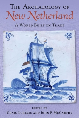 The Archaeology of New Netherland: A World Built on Trade Cover Image