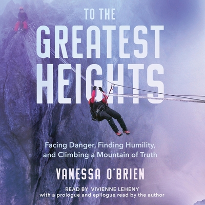To the Greatest Heights: Facing Danger, Finding Humility, and Climbing a Mountain of Truth Cover Image