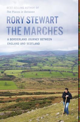 The Marches: A Borderland Journey Between England and Scotland by Rory Stewart