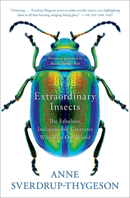 Extraordinary Insects: The Fabulous, Indispensable Creatures Who Run Our World Cover Image