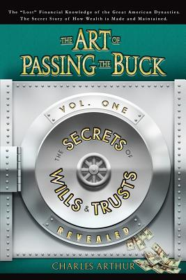The Art of Passing the Buck, Vol I; Secrets of Wills and Trusts Revealed Cover Image