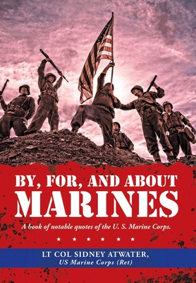 By, For, and About Marines: A Book of Notable Quotes of the U. S. Marine Corps. Cover Image
