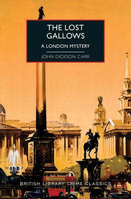 The Lost Gallows: A London Mystery (British Library Crime Classics) Cover Image