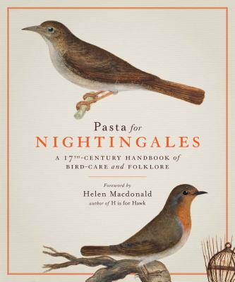 Pasta for Nightingales: A 17th-Century Handbook of Bird-Care and Folklore Cover Image