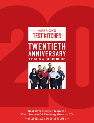 America's Test Kitchen Twentieth Anniversary TV Show Cookbook: Best-Ever Recipes from the Most Successful Cooking Show on TV Cover Image