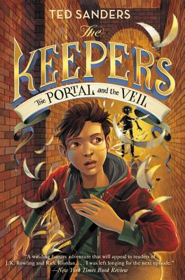 The Keepers: The Portal and the Veil by Ted Sanders