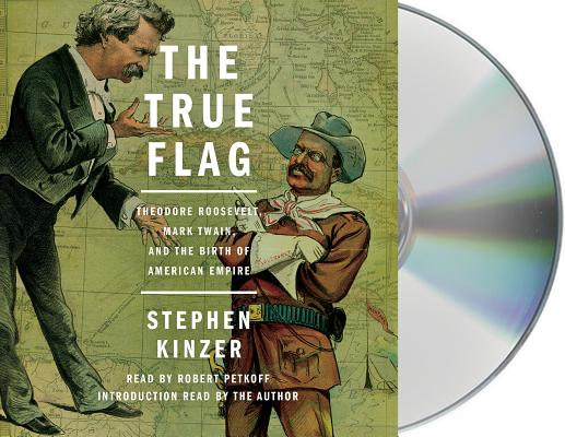 The True Flag: Theodore Roosevelt, Mark Twain, and the Birth of American Empire Cover Image