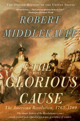 The Glorious Cause: The American Revolution, 1763-1789 (Oxford History of the United States) Cover Image