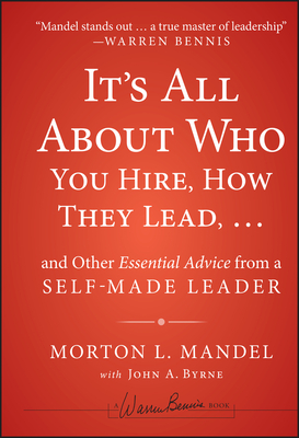It's All about Who You Hire, How They Lead... and Other Essential Advice from a Self-Made Leader Cover Image