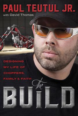 The Build: Designing My Life of Choppers, Family, and Faith Cover Image