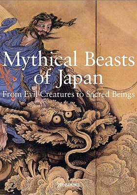 Mythical Beasts of Japan: From Evil Creatures to Sacred Beings Cover Image