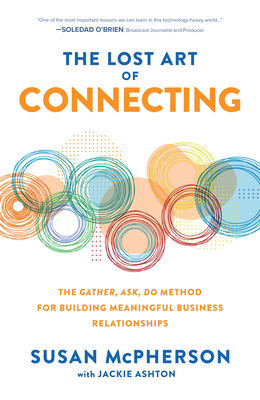 The Lost Art of Connecting: The Gather, Ask, Do Method for Building Meaningful Business Relationships Cover Image